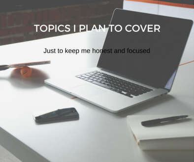 Topics I plan on covering – Just to keep me honest